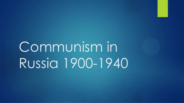 Topic 1: Communism in Russia 1900 to 1940